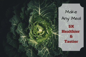make any meal healthier and tastier