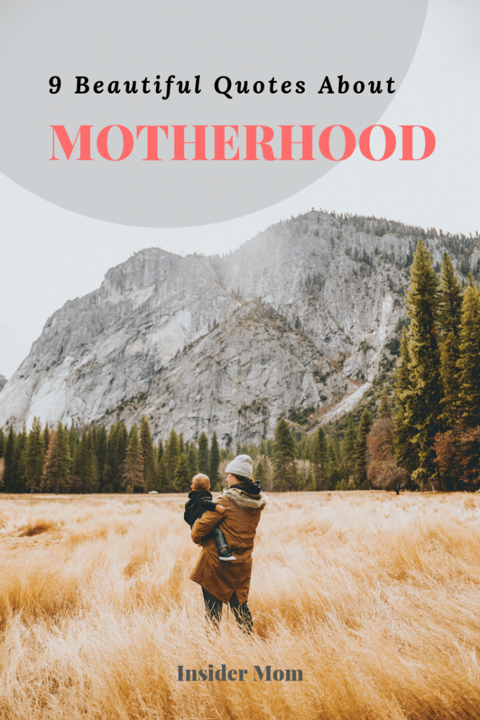 Here are 9 beautiful quotes about motherhood. Via insidermom.com #quotes #motherhood #mom #momlife #parenting #mothersday