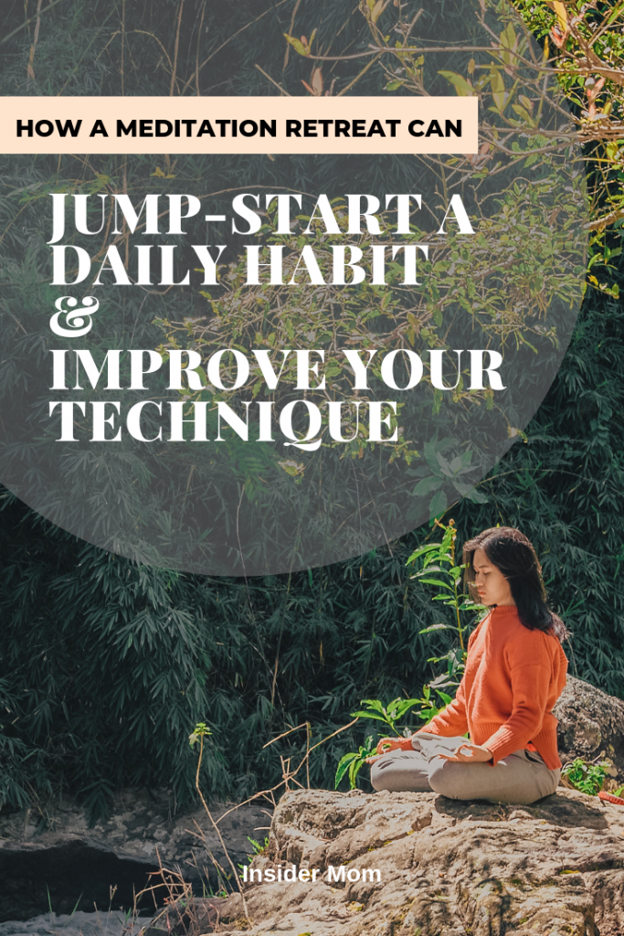 How a meditation retreat can jump-start a daily habit and improve your technique. | via Insider Mom at insidermom.com #meditation #yoga #momlife #mom #parenting #meditate #habit #productivity #selflove #selfcare #compassion #kindness