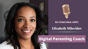 Digital Parenting Coach Elizabeth Milovidov