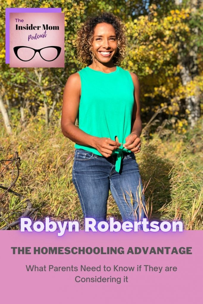 Conisdering homeschooling? Check out this episode with Robyn Robertson on The Insider Mom Podcast.